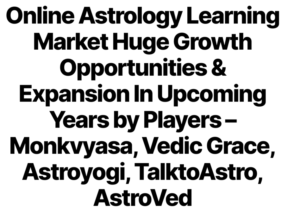 Online Astrology Learning Market Huge Growth Opportunities & Expansion In Upcoming Years by Players – Monkvyasa, Vedic Grace, Astroyogi, TalktoAstro, AstroVed